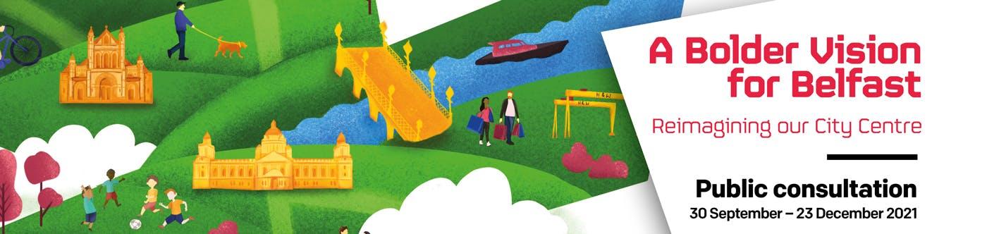A Bolder Vision for Belfast Reimagining our City Centre - public consultation